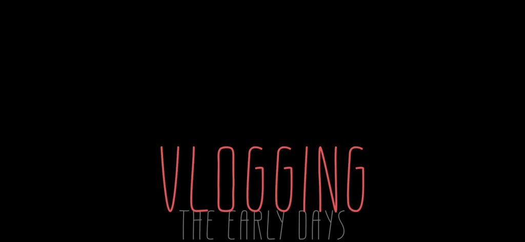 Vlogging | The early days